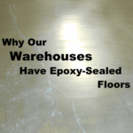 Why Our Warehouses Have Epoxy-Sealed Floors